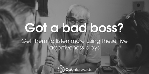 Got a bad boss? Get them to listen more with these five assertiveness plays