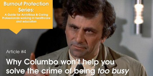 Why Lieutenant Columbo won't help you solve the crime of being too busy