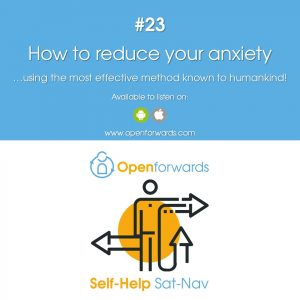 #23 How to reduce your anxiety using the most effective method known to humankind