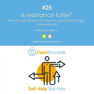 #25 Is resistance futile? How to reduce the stress of a heavy workload in a fast-paced work environment