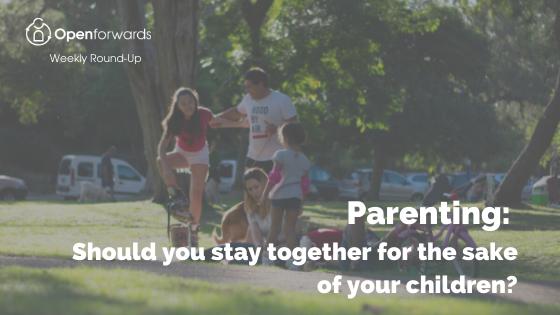 Openforwards Blog - Parenting: Should you stay together for the sake of your children
