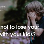 How to stop losing your shit with your kids?